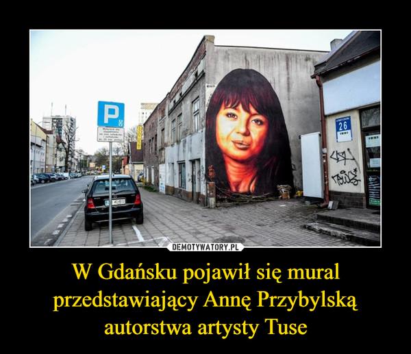 W Gdańsku pojawił się mural przedstawiający Annę Przybylską autorstwa artysty Tuse –