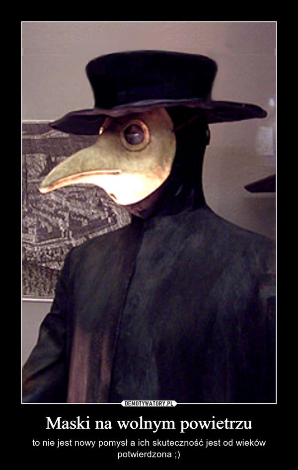 Maski na wolnym powietrzu – to nie jest nowy pomysł a ich skuteczność jest od wieków potwierdzona ;)