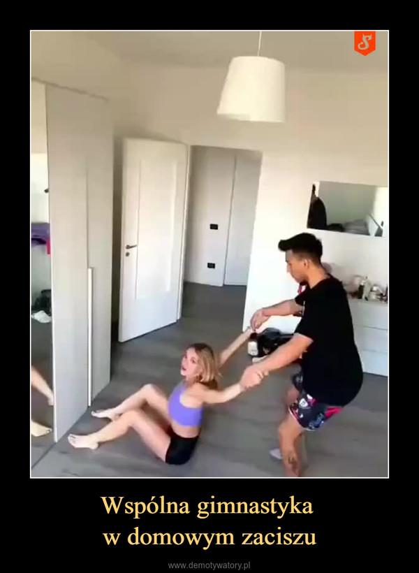 Wspólna gimnastyka w domowym zaciszu –