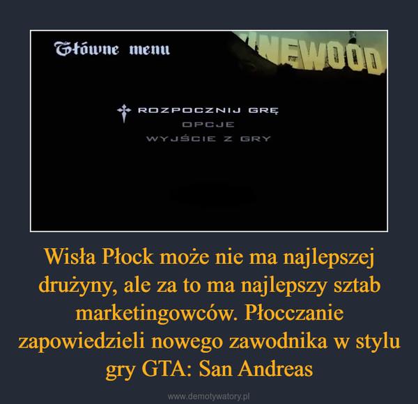 Wisła Płock może nie ma najlepszej drużyny, ale za to ma najlepszy sztab marketingowców. Płocczanie zapowiedzieli nowego zawodnika w stylu gry GTA: San Andreas –