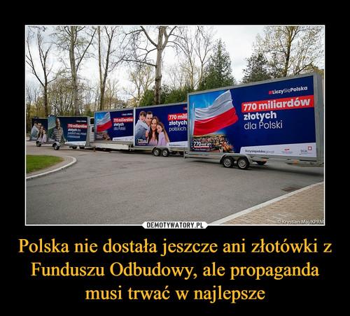Polska nie dostała jeszcze ani złotówki z Funduszu Odbudowy, ale propaganda musi trwać w najlepsze