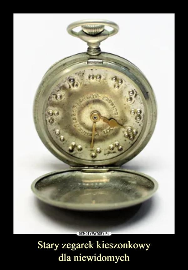Stary zegarek kieszonkowydla niewidomych –