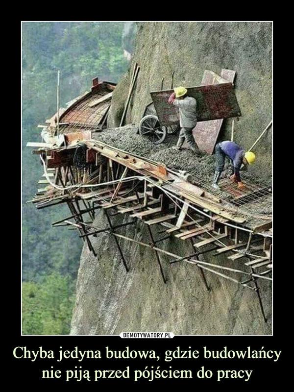 Chyba jedyna budowa, gdzie budowlańcy nie piją przed pójściem do pracy –