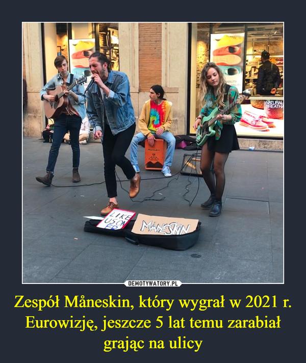 Zespół Måneskin, który wygrał w 2021 r. Eurowizję, jeszcze 5 lat temu zarabiał grając na ulicy –