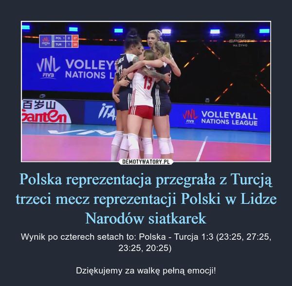 Polska reprezentacja przegrała z Turcją trzeci mecz reprezentacji Polski w Lidze Narodów siatkarek – Wynik po czterech setach to: Polska - Turcja 1:3 (23:25, 27:25, 23:25, 20:25) Dziękujemy za walkę pełną emocji!