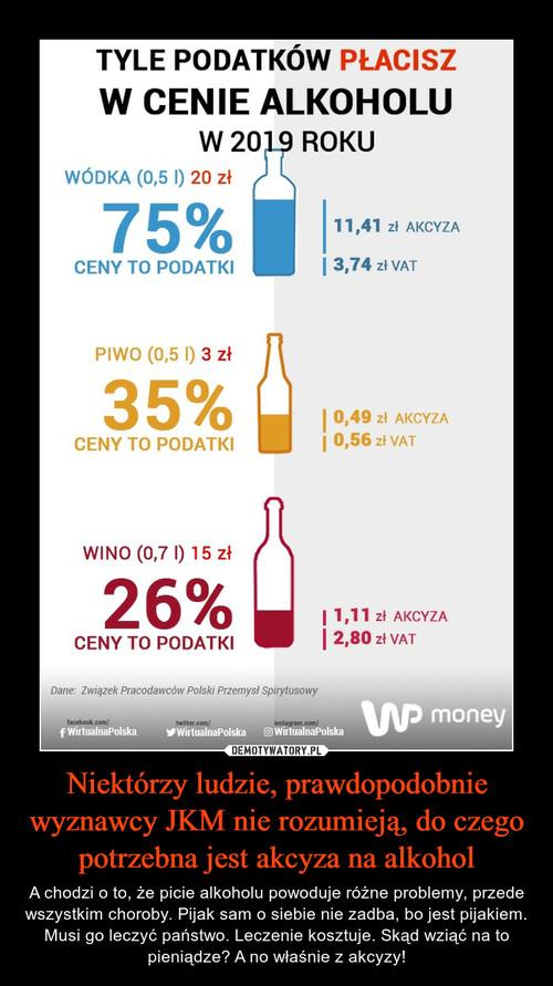 Niektórzy ludzie, prawdopodobnie wyznawcy JKM nie rozumieją, do czego potrzebna jest akcyza na alkohol