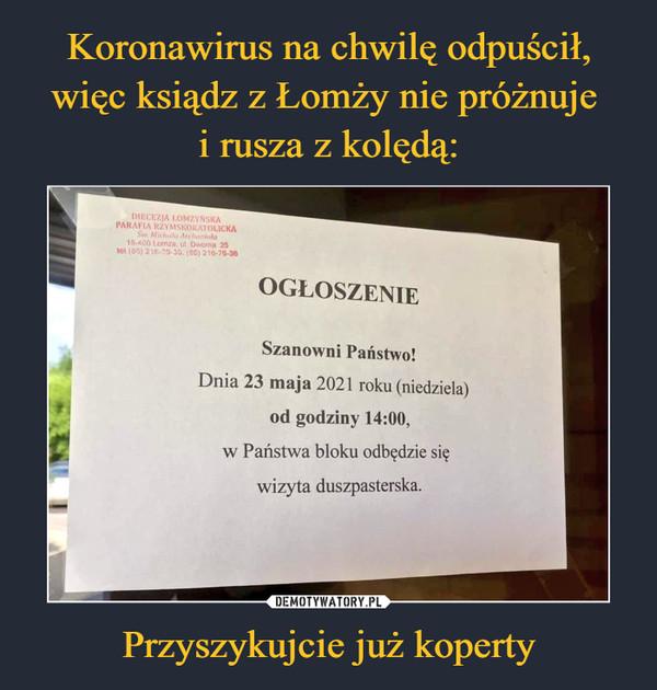 Przyszykujcie już koperty –  OGŁOSZENIE Szanowni Państwo! Dnia 23 maja 2021 roku (niedziela) od godziny 14:00, w Państwa bloku odbędzie się wizyta duszpasterska.