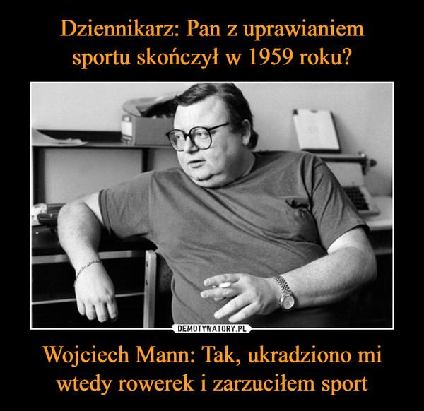 Wojciech Mann: Tak, ukradziono mi wtedy rowerek i zarzuciłem sport –