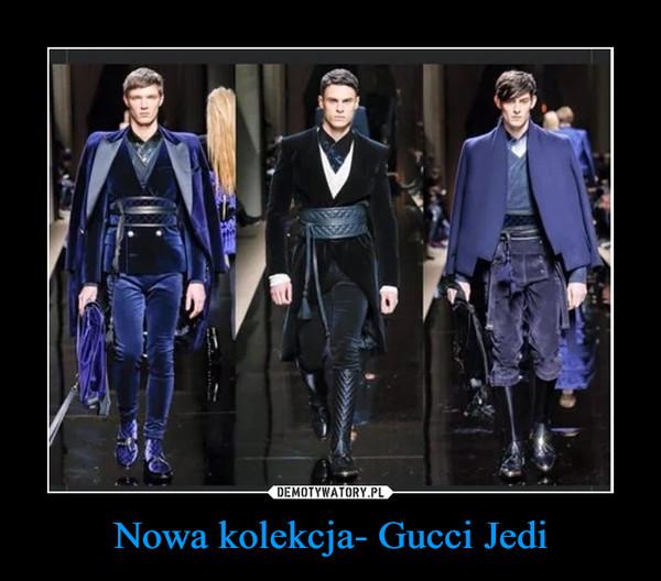 Nowa kolekcja- Gucci Jedi –