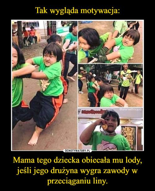 Tak wygląda motywacja: Mama tego dziecka obiecała mu lody, jeśli jego drużyna wygra zawody w przeciąganiu liny.