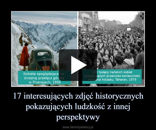 17 interesujących zdjęć historycznych pokazujących ludzkość z innej perspektywy –
