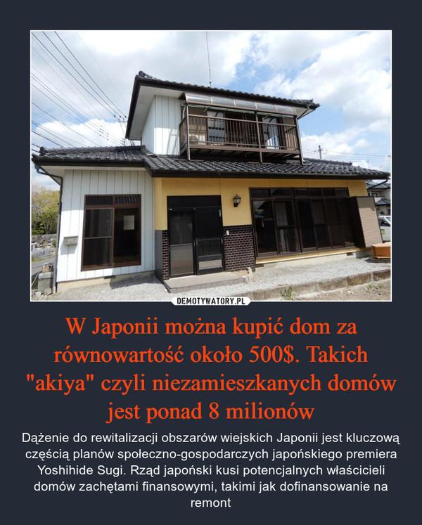 """W Japonii można kupić dom za równowartość około 500$. Takich """"akiya"""" czyli niezamieszkanych domów jest ponad 8 milionów"""