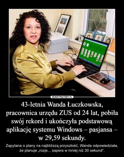 43-letnia Wanda Łuczkowska, pracownica urzędu ZUS od 24 lat, pobiła swój rekord i ukończyła podstawową aplikację systemu Windows – pasjansa – w 29,59 sekundy.