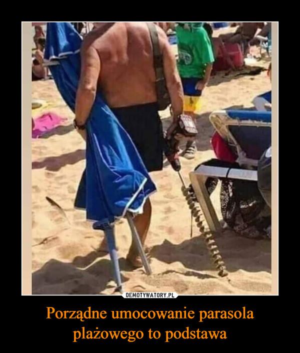 Porządne umocowanie parasola plażowego to podstawa –