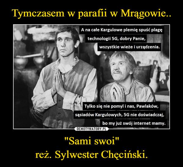 """""""Sami swoi""""reż. Sylwester Chęciński. –"""