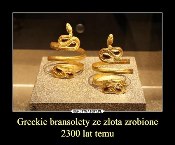 Greckie bransolety ze złota zrobione 2300 lat temu –