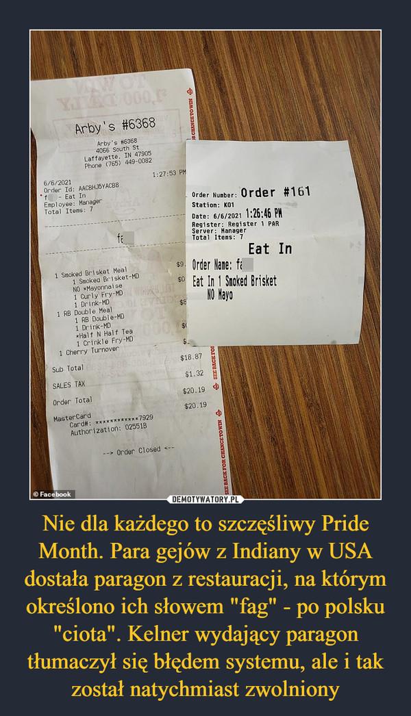 """Nie dla każdego to szczęśliwy Pride Month. Para gejów z Indiany w USA dostała paragon z restauracji, na którym określono ich słowem """"fag"""" - po polsku """"ciota"""". Kelner wydający paragon tłumaczył się błędem systemu, ale i tak został natychmiast zwolniony –"""