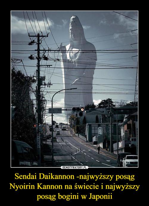 Sendai Daikannon -najwyższy posąg Nyoirin Kannon na świecie i najwyższy posąg bogini w Japonii
