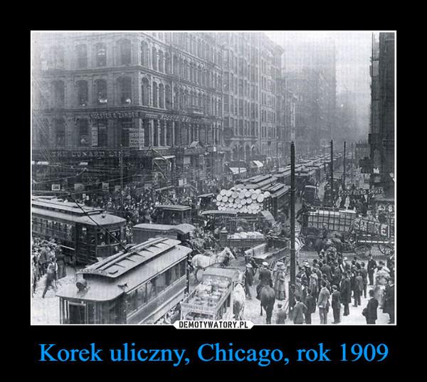 Korek uliczny, Chicago, rok 1909 –