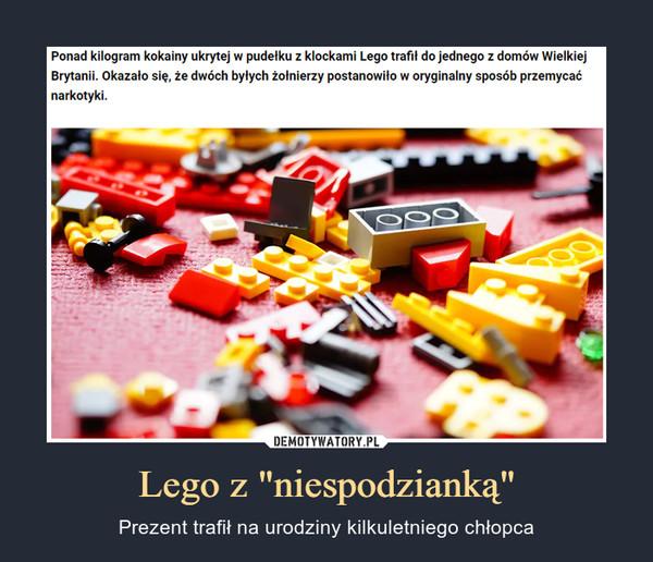 """Lego z """"niespodzianką"""" – Prezent trafił na urodziny kilkuletniego chłopca"""