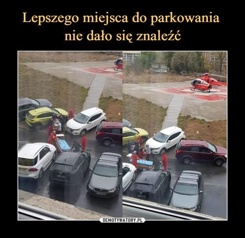Lepszego miejsca do parkowania  nie dało się znaleźć