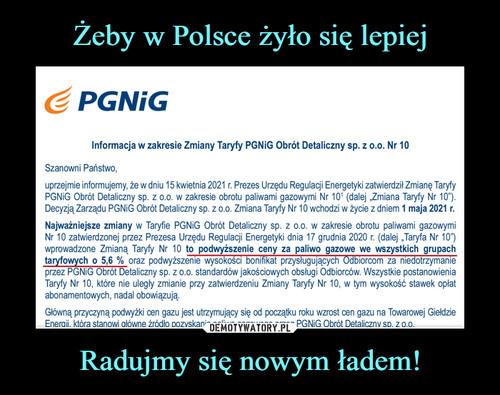 Żeby w Polsce żyło się lepiej Radujmy się nowym ładem!
