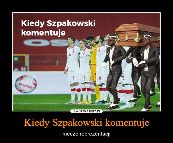 Kiedy Szpakowski komentuje – mecze reprezentacji