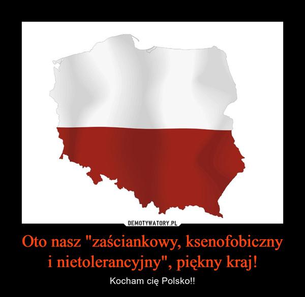 """Oto nasz """"zaściankowy, ksenofobicznyi nietolerancyjny"""", piękny kraj! – Kocham cię Polsko!!"""