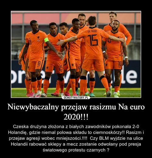 Niewybaczalny przejaw rasizmu Na euro 2020!!!