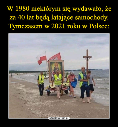 W 1980 niektórym się wydawało, że za 40 lat będą latające samochody. Tymczasem w 2021 roku w Polsce: