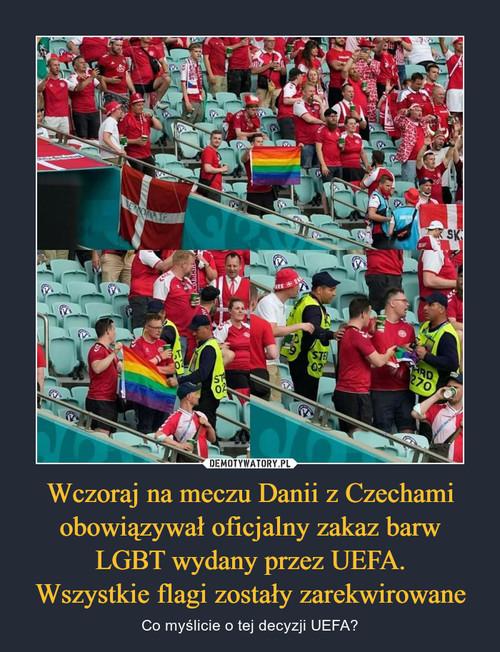 Wczoraj na meczu Danii z Czechami obowiązywał oficjalny zakaz barw LGBT wydany przez UEFA. Wszystkie flagi zostały zarekwirowane