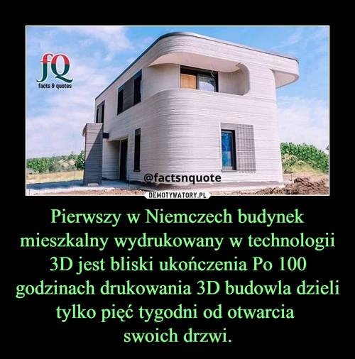 Pierwszy w Niemczech budynek mieszkalny wydrukowany w technologii 3D jest bliski ukończenia Po 100 godzinach drukowania 3D budowla dzieli tylko pięć tygodni od otwarcia  swoich drzwi.
