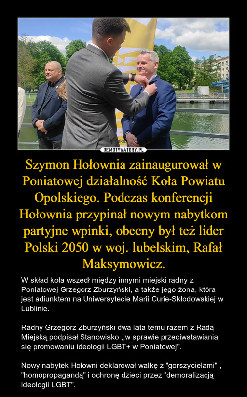 Szymon Hołownia zainaugurował w Poniatowej działalność Koła Powiatu Opolskiego. Podczas konferencji Hołownia przypinał nowym nabytkom partyjne wpinki, obecny był też lider Polski 2050 w woj. lubelskim, Rafał Maksymowicz.