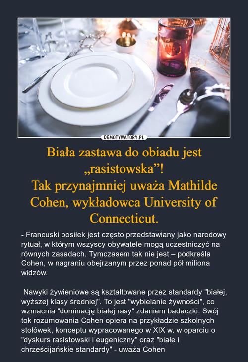 """Biała zastawa do obiadu jest """"rasistowska""""! Tak przynajmniej uważa Mathilde Cohen, wykładowca University of Connecticut."""