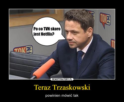Teraz Trzaskowski