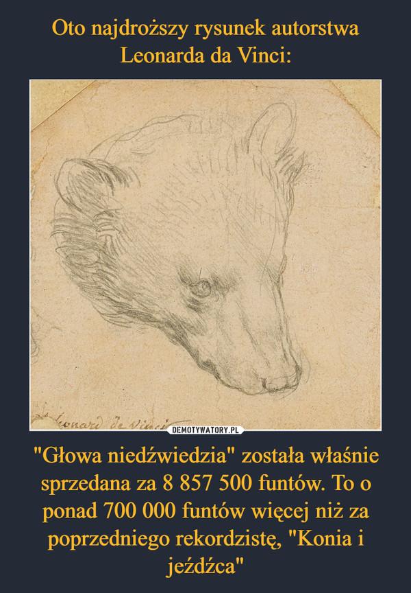 """""""Głowa niedźwiedzia"""" została właśnie sprzedana za 8 857 500 funtów. To o ponad 700 000 funtów więcej niż za poprzedniego rekordzistę, """"Konia i jeźdźca"""" –"""