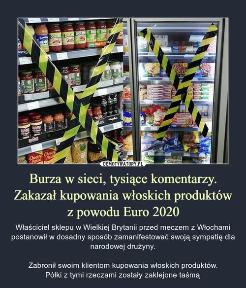 Burza w sieci, tysiące komentarzy. Zakazał kupowania włoskich produktów z powodu Euro 2020