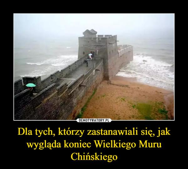 Dla tych, którzy zastanawiali się, jak wygląda koniec Wielkiego Muru Chińskiego –