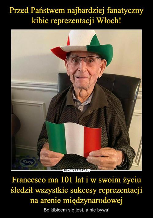 Przed Państwem najbardziej fanatyczny kibic reprezentacji Włoch! Francesco ma 101 lat i w swoim życiu śledził wszystkie sukcesy reprezentacji na arenie międzynarodowej
