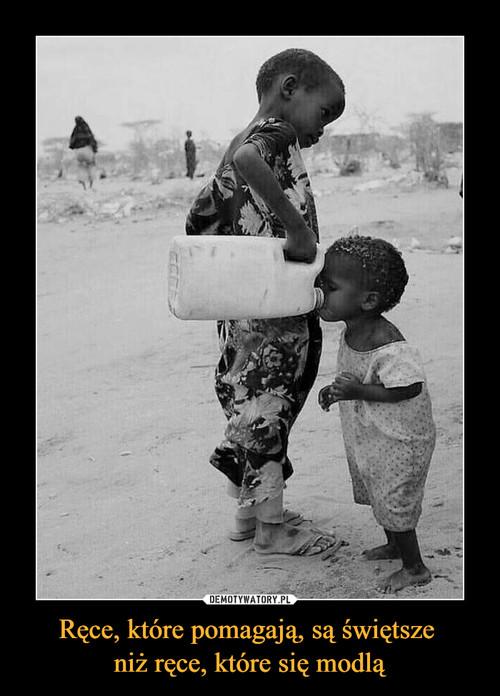 Ręce, które pomagają, są świętsze  niż ręce, które się modlą
