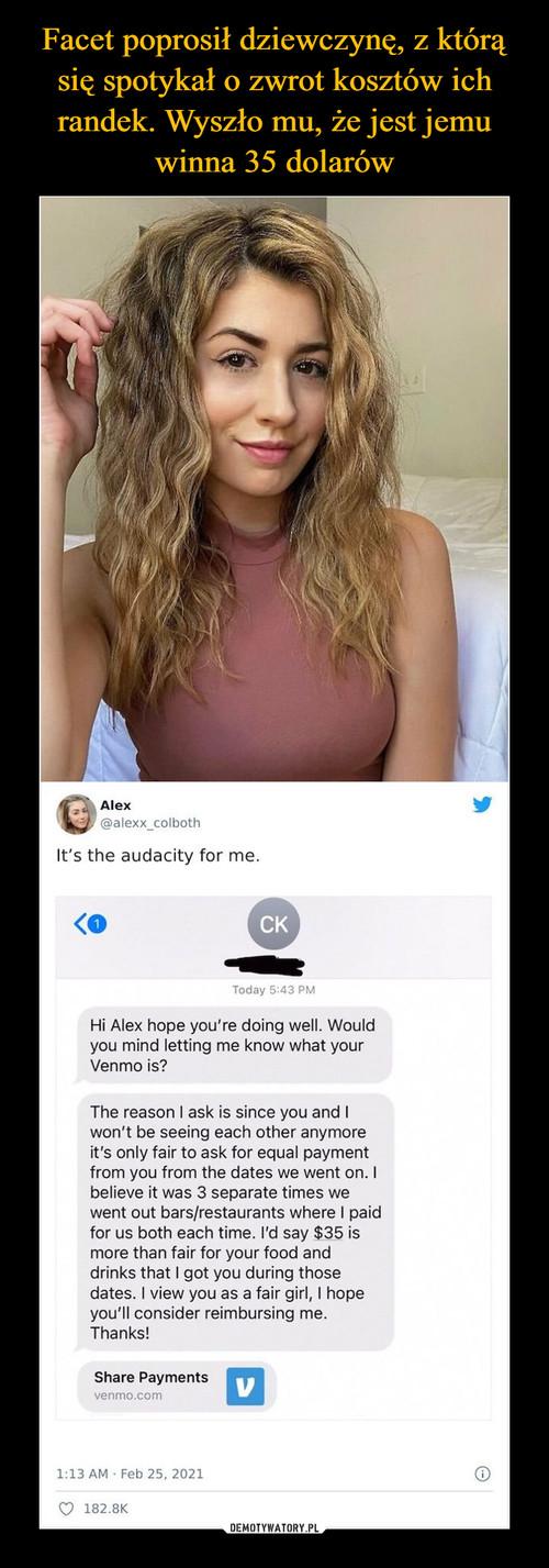 Facet poprosił dziewczynę, z którą się spotykał o zwrot kosztów ich randek. Wyszło mu, że jest jemu winna 35 dolarów