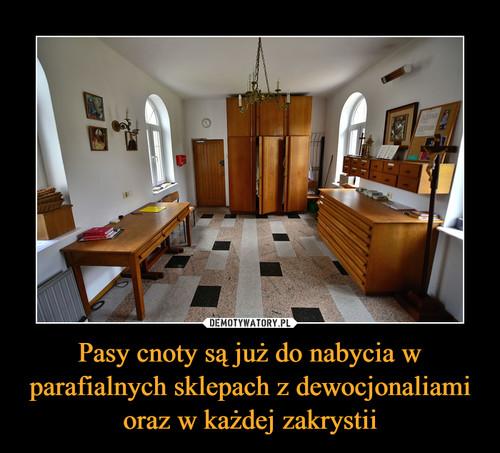 Pasy cnoty są już do nabycia w parafialnych sklepach z dewocjonaliami oraz w każdej zakrystii