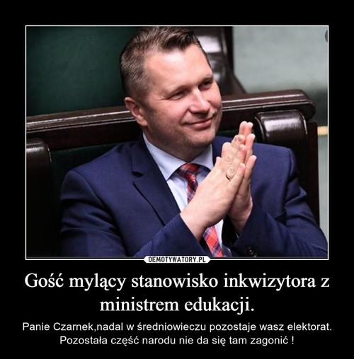 Gość mylący stanowisko inkwizytora z ministrem edukacji.