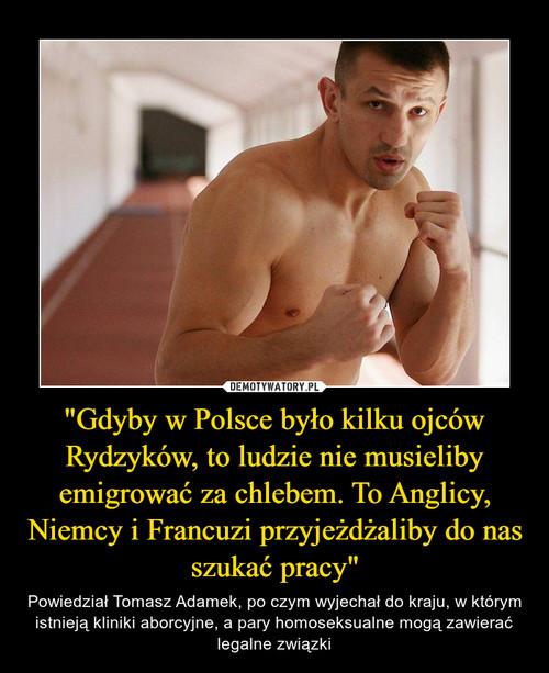 """""""Gdyby w Polsce było kilku ojców Rydzyków, to ludzie nie musieliby emigrować za chlebem. To Anglicy, Niemcy i Francuzi przyjeżdżaliby do nas szukać pracy"""""""