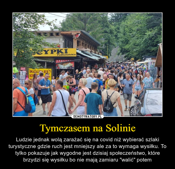 """Tymczasem na Solinie – Ludzie jednak wolą zarażać się na covid niż wybierać szlaki turystyczne gdzie ruch jest mniejszy ale za to wymaga wysiłku. To tylko pokazuje jak wygodne jest dzisiaj społeczeństwo, które brzydzi się wysiłku bo nie mają zamiaru """"walić"""" potem"""