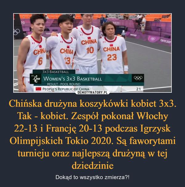 Chińska drużyna koszykówki kobiet 3x3. Tak - kobiet. Zespół pokonał Włochy 22-13 i Francję 20-13 podczas Igrzysk Olimpijskich Tokio 2020. Są faworytami turnieju oraz najlepszą drużyną w tej dziedzinie – Dokąd to wszystko zmierza?!
