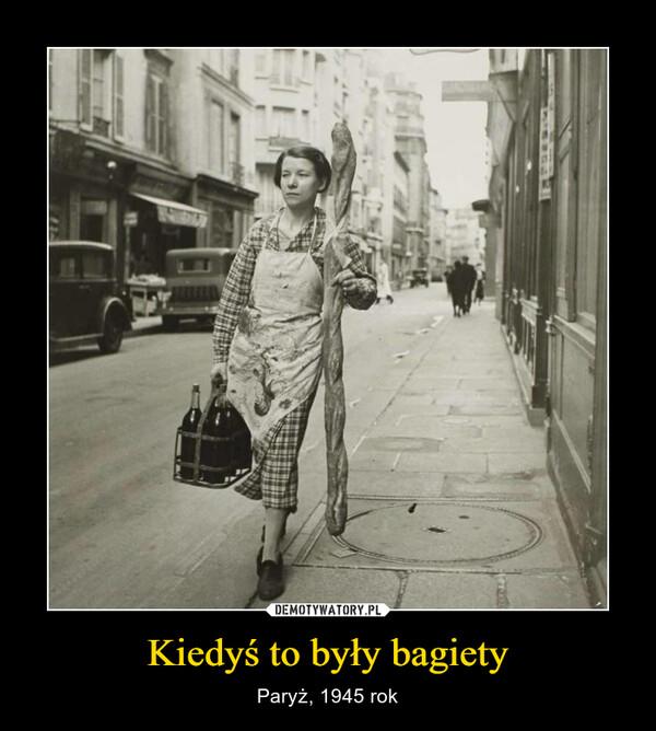 Kiedyś to były bagiety – Paryż, 1945 rok