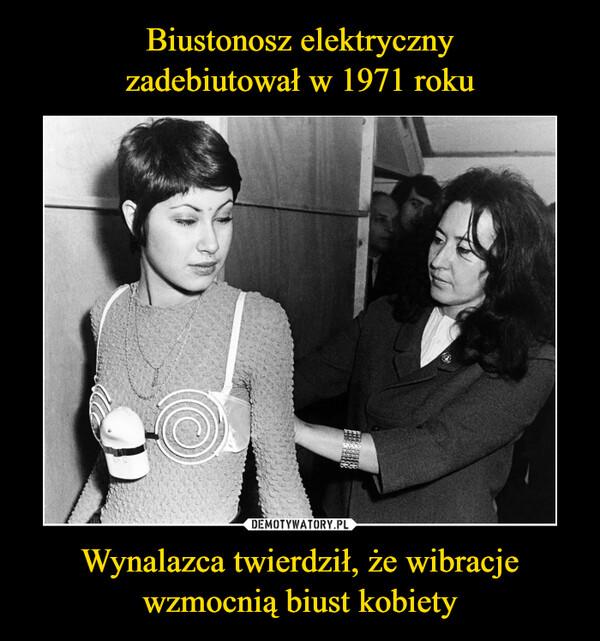 Wynalazca twierdził, że wibracje wzmocnią biust kobiety –