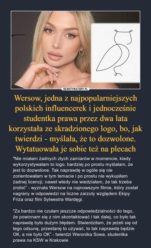 Wersow, jedna z najpopularniejszych polskich influencerek i jednocześnie studentka prawa przez dwa lata korzystała ze skradzionego logo, bo, jak twierdzi - myślała, że to dozwolone. Wytatuowała je sobie też na plecach