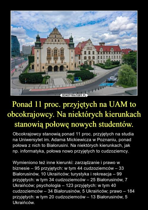 Ponad 11 proc. przyjętych na UAM to obcokrajowcy. Na niektórych kierunkach stanowią połowę nowych studentów.